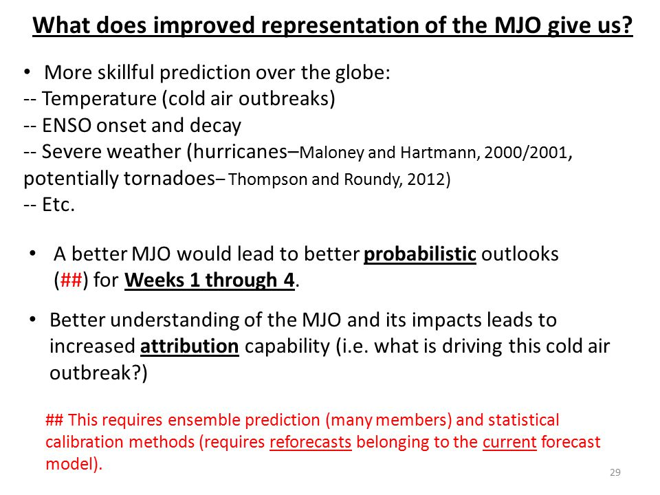What does improved representation of the MJO give us? More skillful prediction over the globe: -- Temperature (cold air outbreaks) -- ENSO onset and d