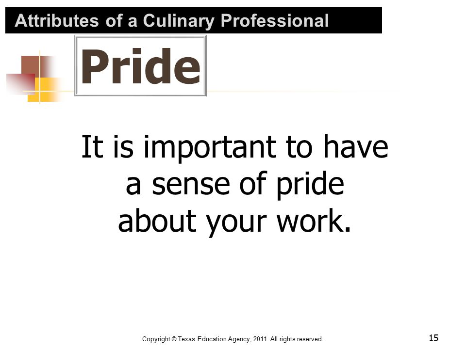Attributes of a Culinary Professional Pride Attributes of a Culinary Professional Copyright © Texas Education Agency, 2011. All rights reserved. It is