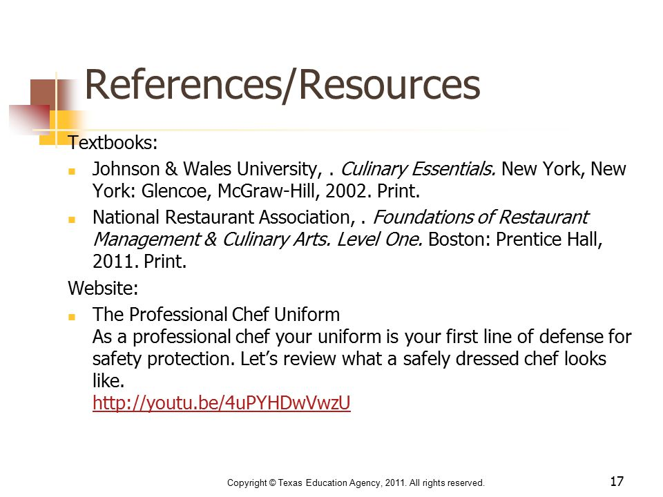 References/Resources Textbooks: Johnson & Wales University,. Culinary Essentials. New York, New York: Glencoe, McGraw-Hill, 2002. Print. National Rest