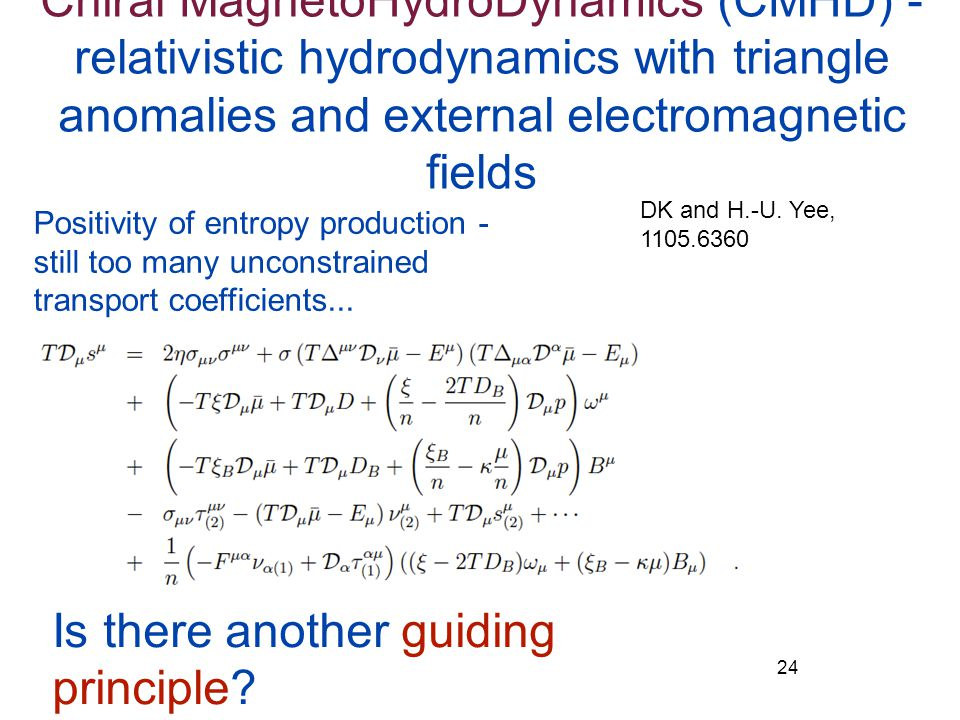 Chiral MagnetoHydroDynamics (CMHD) - relativistic hydrodynamics with triangle anomalies and external electromagnetic fields 24 DK and H.-U. Yee, 1105.