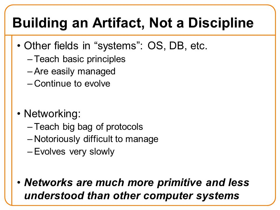 Building an Artifact, Not a Discipline Other fields in systems : OS, DB, etc.