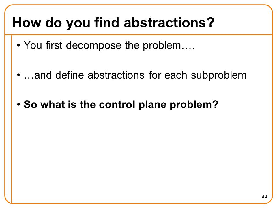 How do you find abstractions. You first decompose the problem….