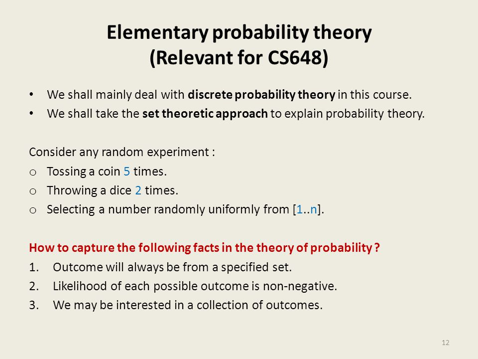 Elementary probability theory (Relevant for CS648) We shall mainly deal with discrete probability theory in this course.