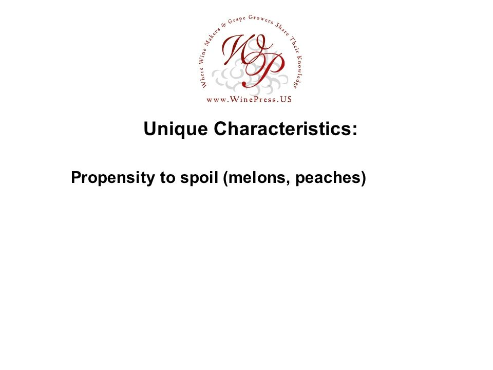 Unique Characteristics: Propensity to spoil (melons, peaches)