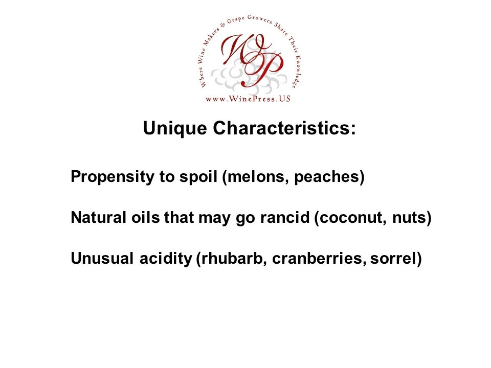 Unique Characteristics: Propensity to spoil (melons, peaches) Natural oils that may go rancid (coconut, nuts) Unusual acidity (rhubarb, cranberries, sorrel)