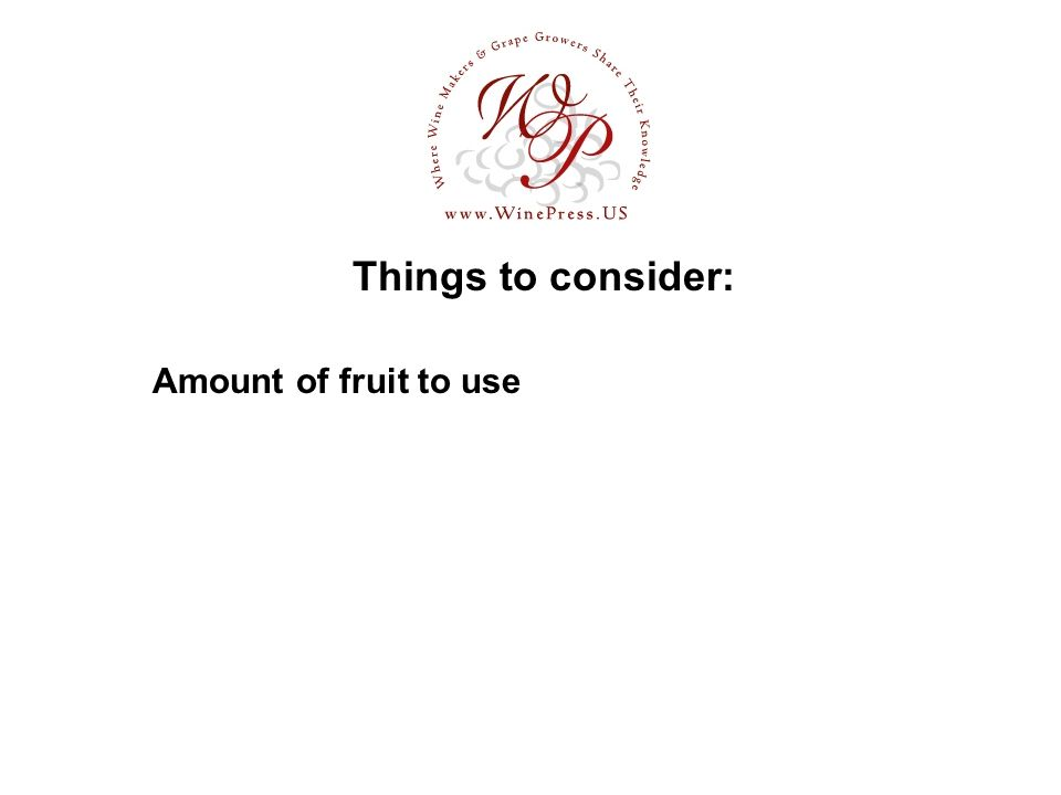Things to consider: Amount of fruit to use