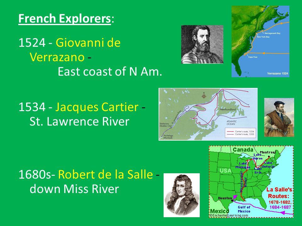French Explorers: 1524 - Giovanni de Verrazano - East coast of N Am.