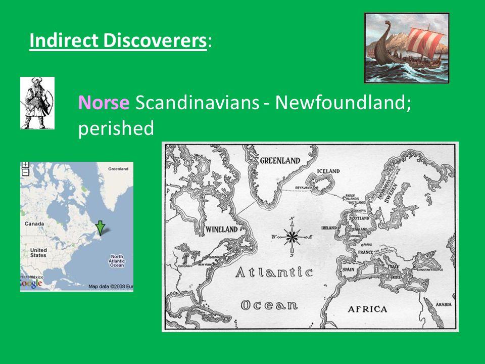 Indirect Discoverers: Norse Scandinavians - Newfoundland; perished