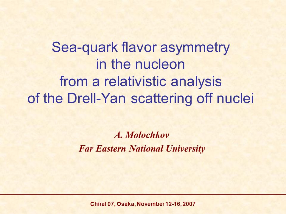 Chiral 07, Osaka, November 12-16, 2007 Sea-quark flavor asymmetry in the nucleon from a relativistic analysis of the Drell-Yan scattering off nuclei A