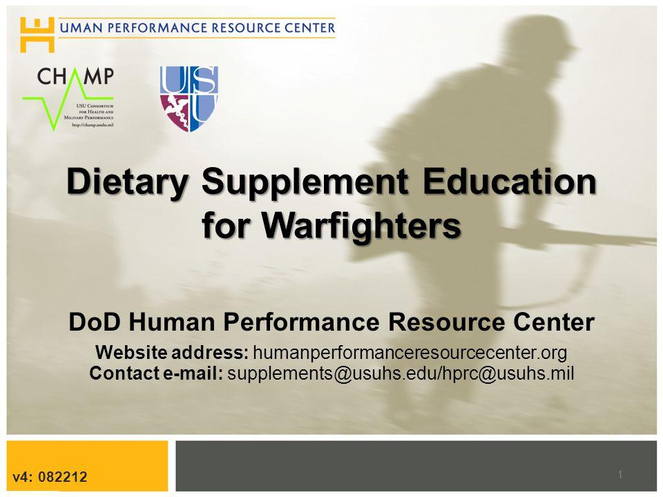 Dietary Supplement Education for Warfighters DoD Human Performance Resource Center Website address: humanperformanceresourcecenter.org Contact e-mail: