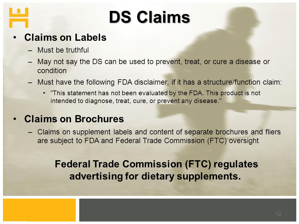 DS Claims Claims on Labels –Must be truthful –May not say the DS can be used to prevent, treat, or cure a disease or condition –Must have the following FDA disclaimer, if it has a structure/function claim: This statement has not been evaluated by the FDA.