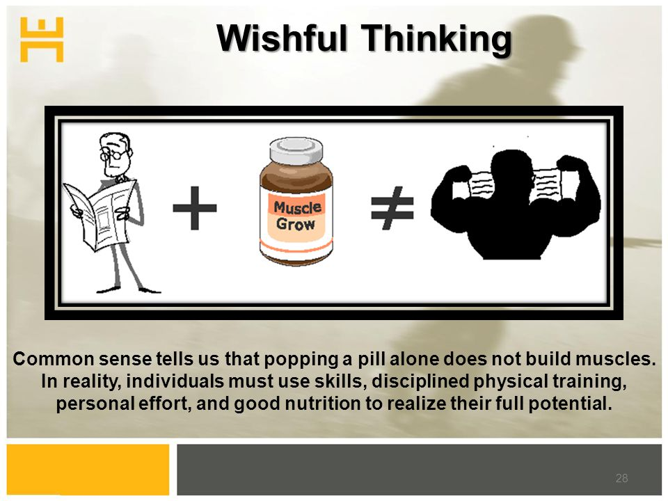 Wishful Thinking 28 Common sense tells us that popping a pill alone does not build muscles.
