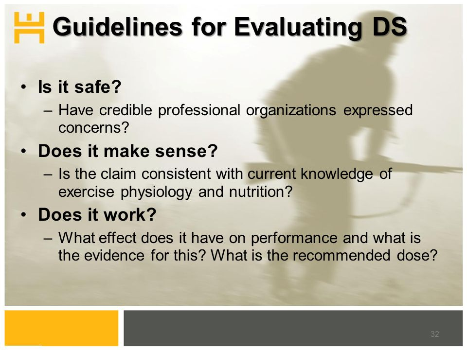 Guidelines for Evaluating DS Is it safe? –Have credible professional organizations expressed concerns? Does it make sense? –Is the claim consistent wi