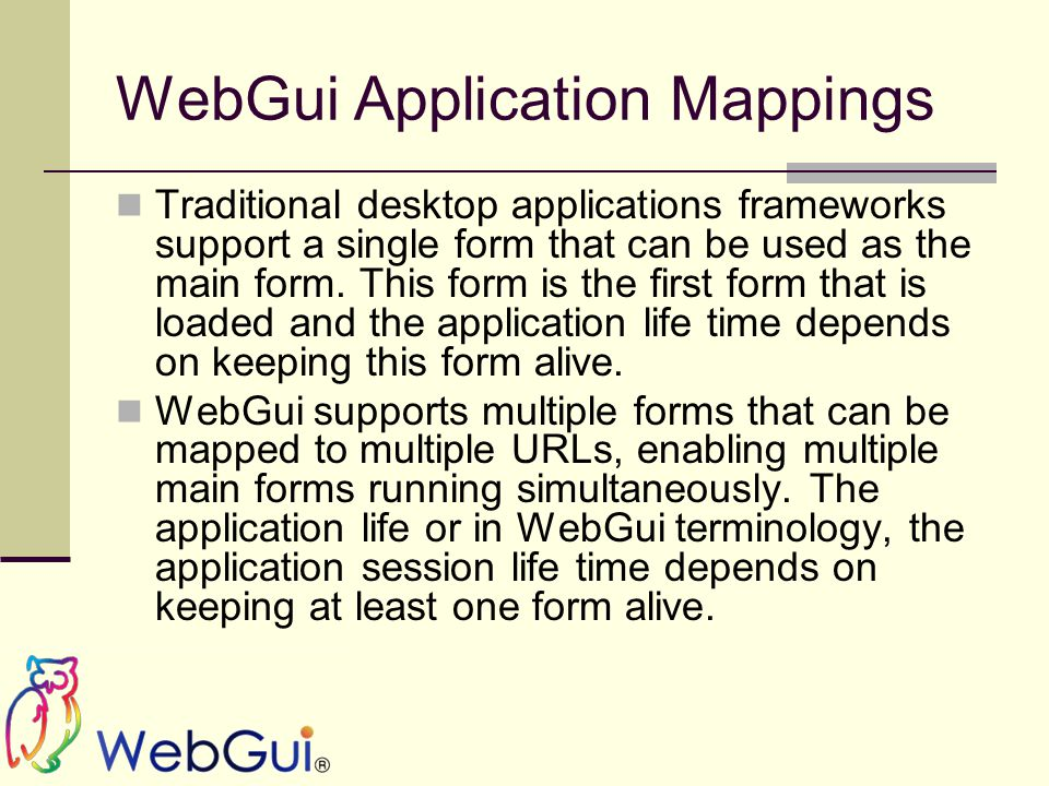 WebGui Application Mappings Traditional desktop applications frameworks support a single form that can be used as the main form.