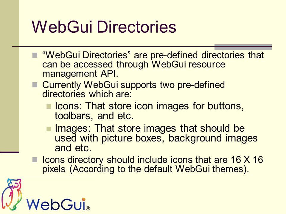 "WebGui Directories ""WebGui Directories"" are pre-defined directories that can be accessed through WebGui resource management API. Currently WebGui supp"
