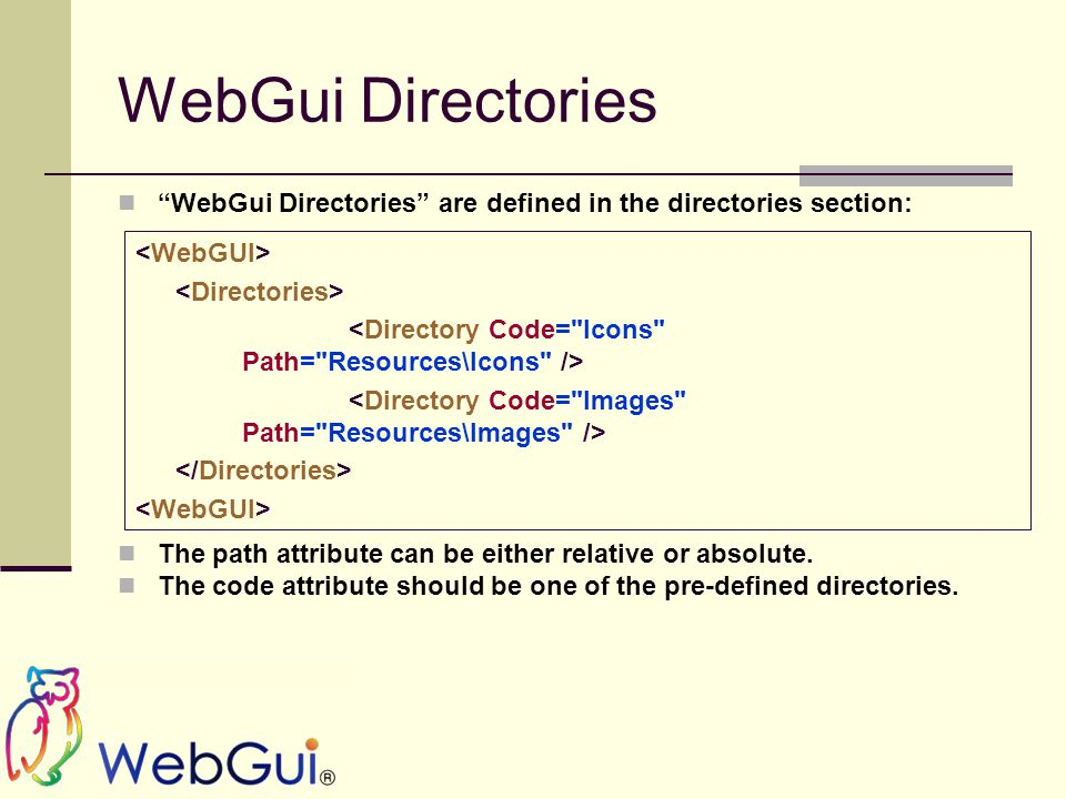 WebGui Directories WebGui Directories are defined in the directories section: The path attribute can be either relative or absolute.