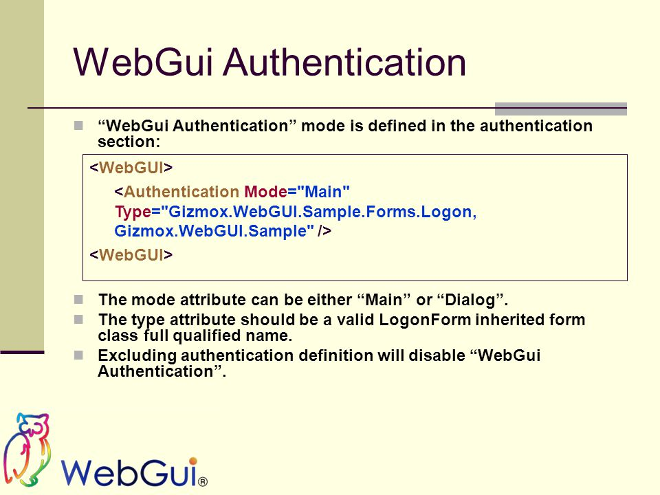 WebGui Authentication WebGui Authentication mode is defined in the authentication section: The mode attribute can be either Main or Dialog .