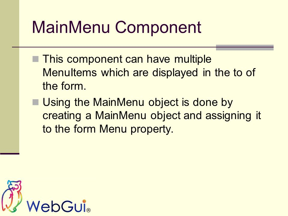 MainMenu Component This component can have multiple MenuItems which are displayed in the to of the form.