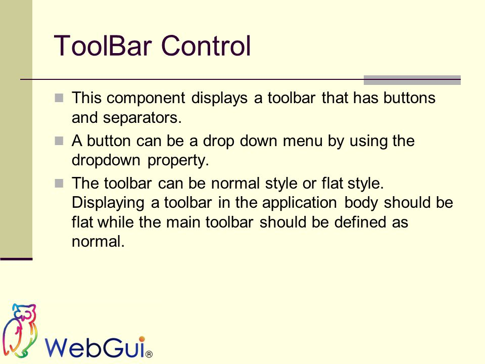ToolBar Control This component displays a toolbar that has buttons and separators.
