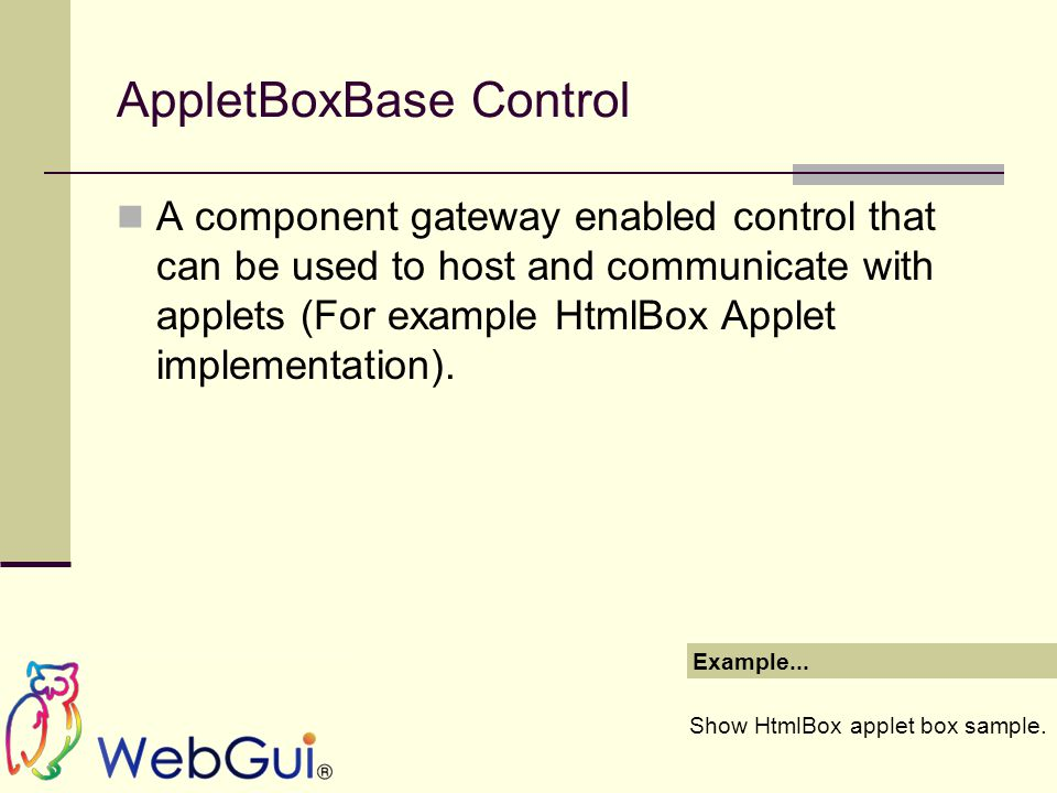 AppletBoxBase Control A component gateway enabled control that can be used to host and communicate with applets (For example HtmlBox Applet implementation).