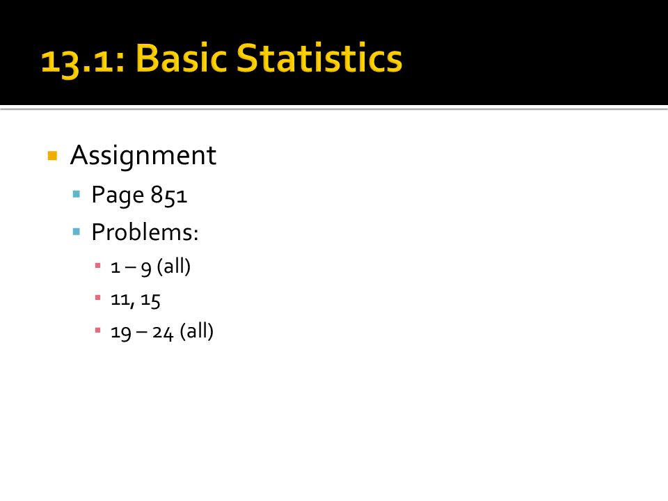  Assignment  Page 851  Problems: ▪ 1 – 9 (all) ▪ 11, 15 ▪ 19 – 24 (all)