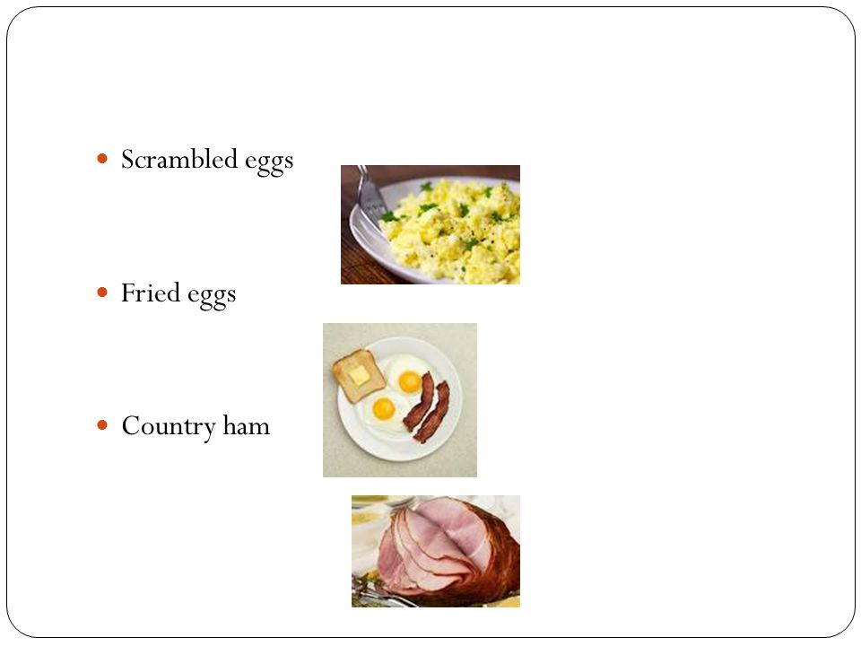 Scrambled eggs Fried eggs Country ham