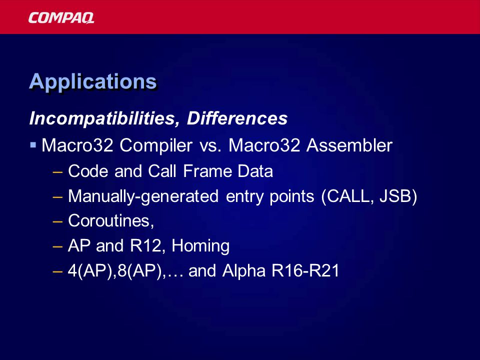 ApplicationsApplications Incompatibilities, Differences  Macro32 Compiler vs.