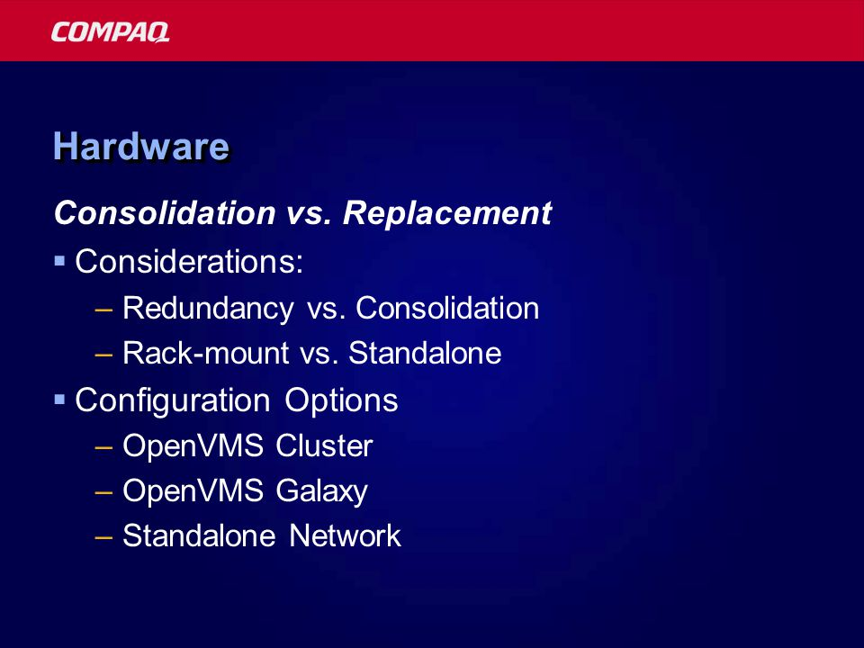 HardwareHardware Consolidation vs. Replacement  Considerations: –Redundancy vs.
