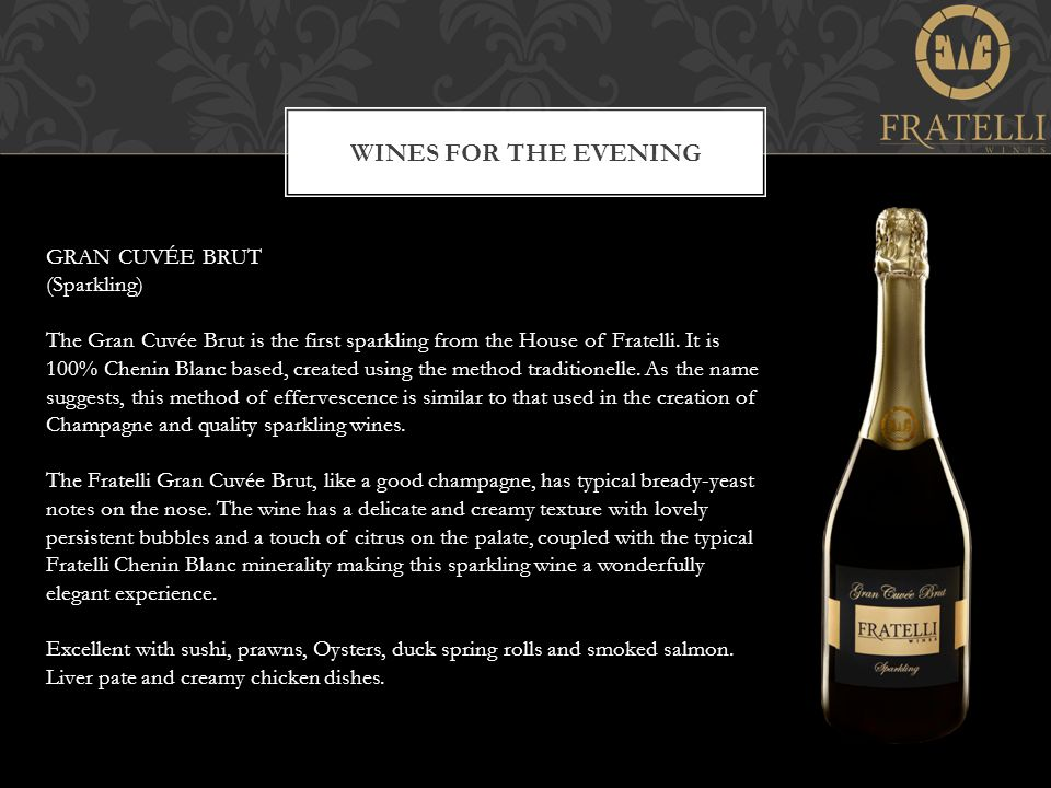 WINES FOR THE EVENING GRAN CUVÉE BRUT (Sparkling) The Gran Cuvée Brut is the first sparkling from the House of Fratelli.