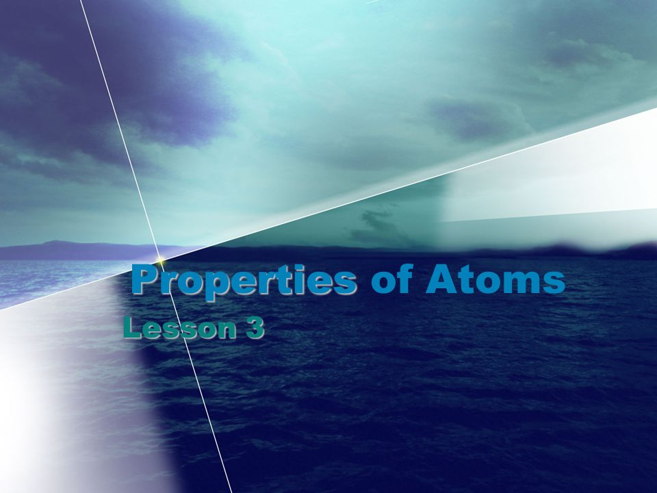 Properties of Atoms Lesson 3