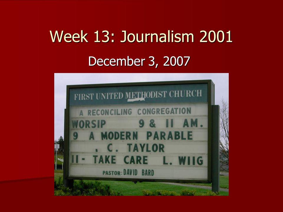 Week 13: Journalism 2001 December 3, 2007