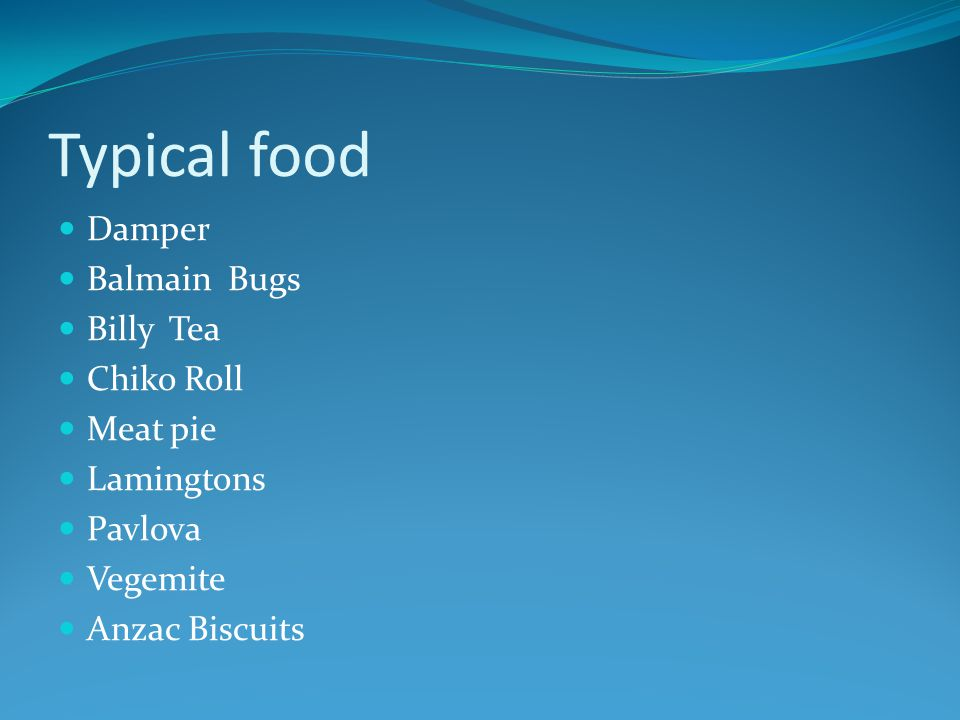 Typical food Damper Balmain Bugs Billy Tea Chiko Roll Meat pie Lamingtons Pavlova Vegemite Anzac Biscuits