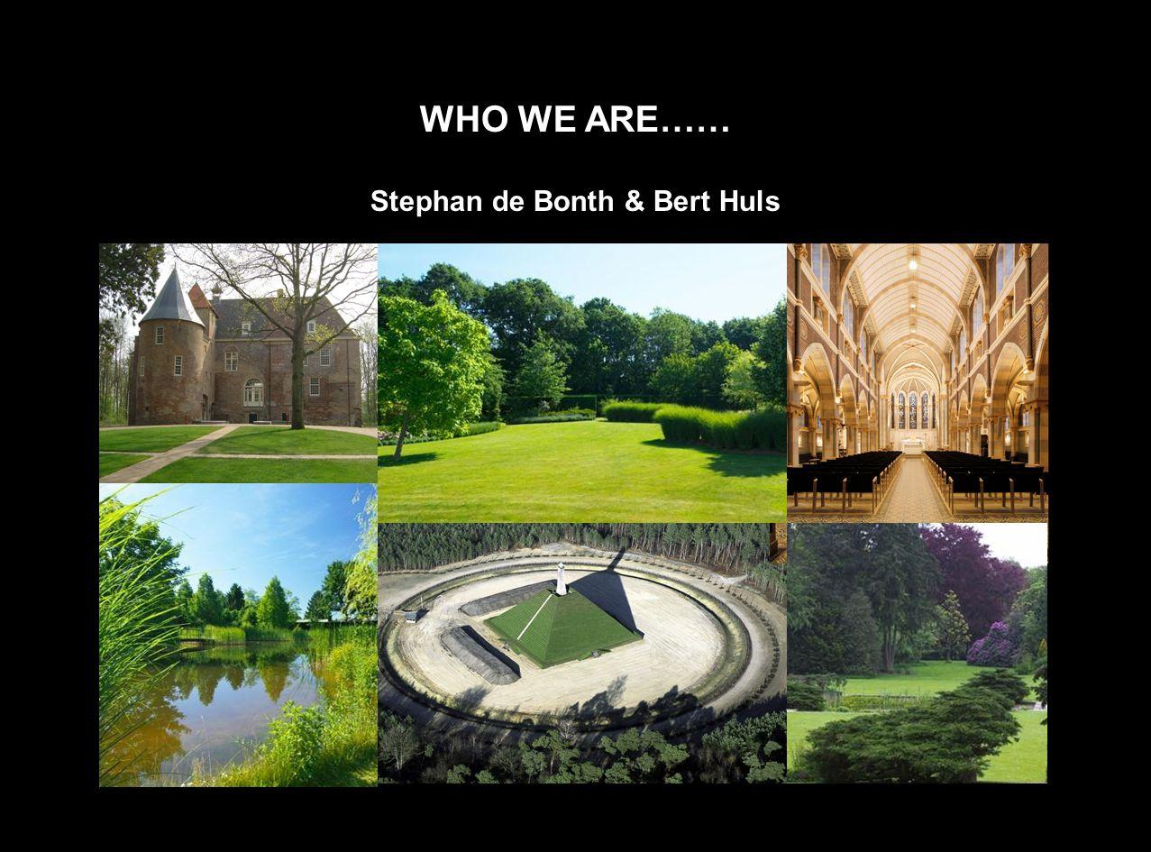 WHO WE ARE…… Stephan de Bonth & Bert Huls