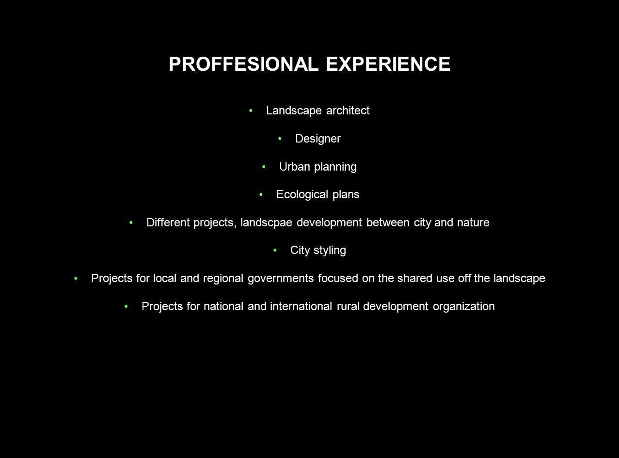 PROFFESIONAL EXPERIENCE Landscape architect Designer Urban planning Ecological plans Different projects, landscpae development between city and nature
