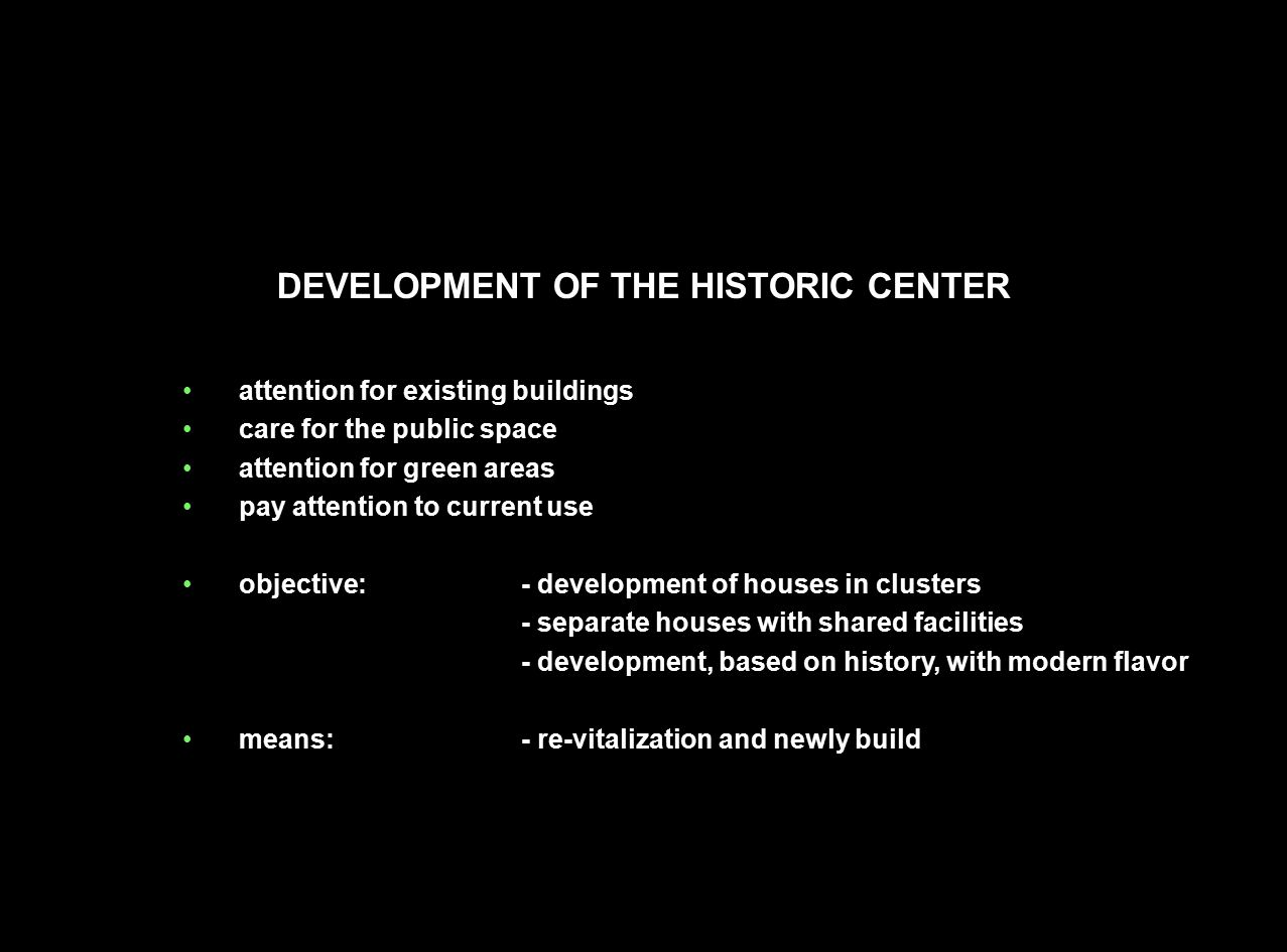 DEVELOPMENT OF THE HISTORIC CENTER attention for existing buildings care for the public space attention for green areas pay attention to current use o
