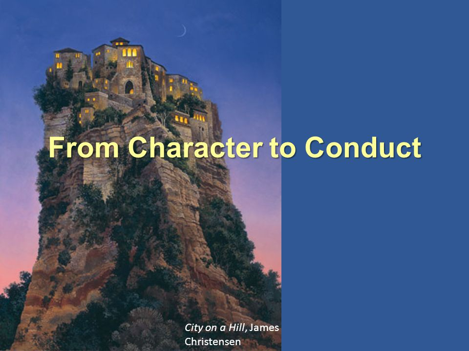 City on a Hill, James Christensen From Character to Conduct