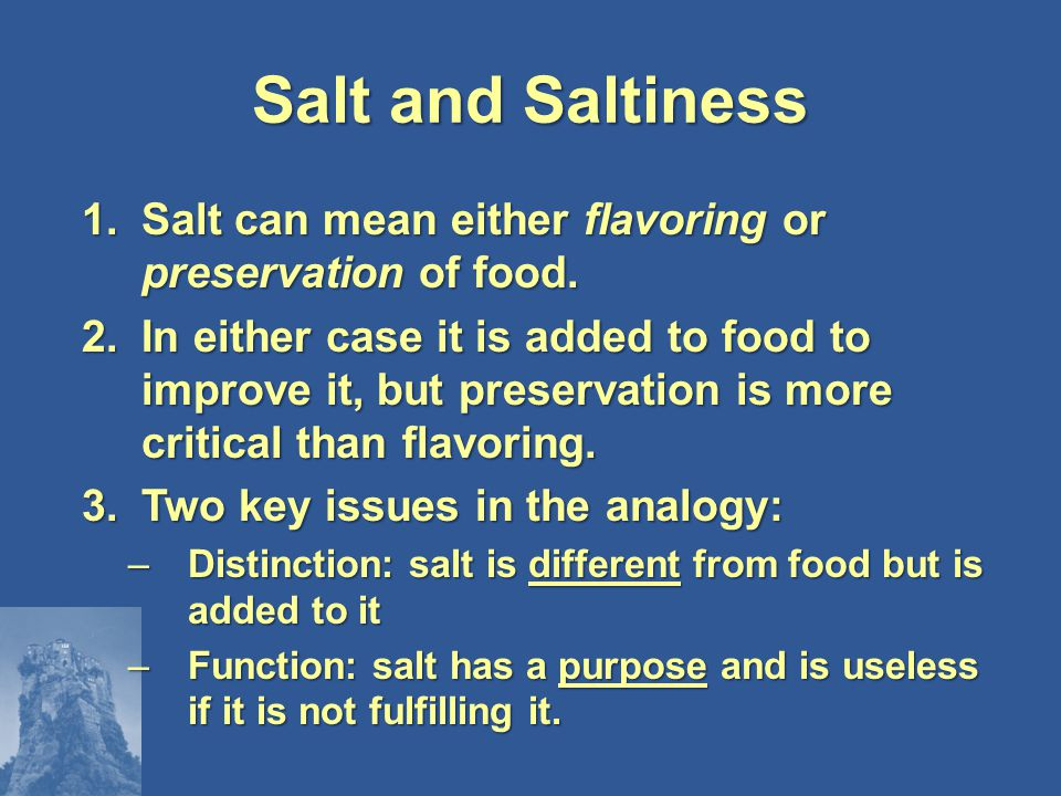 Salt and Saltiness 1.Salt can mean either flavoring or preservation of food.