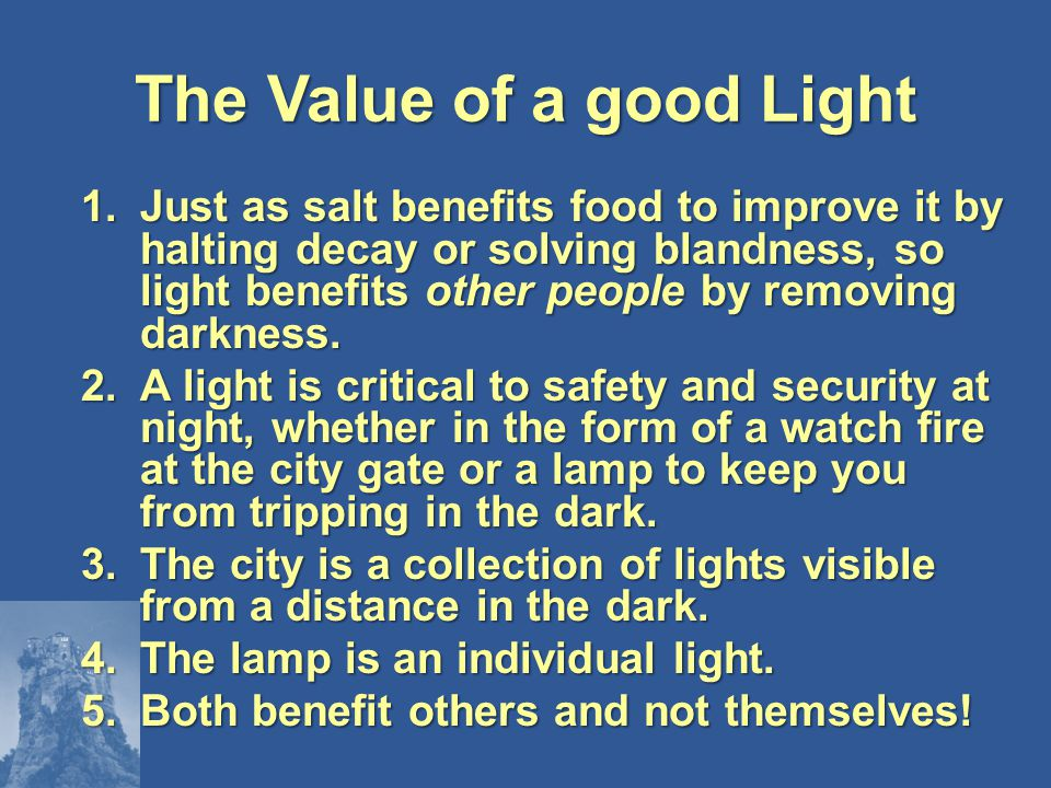 The Value of a good Light 1.Just as salt benefits food to improve it by halting decay or solving blandness, so light benefits other people by removing darkness.