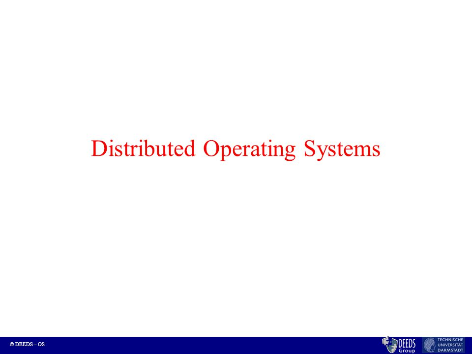 © DEEDS – OS Coverage Distributed Systems (DS) Paradigms –DS … NOS, DOS's –DS Services: communication, synchronization, coordination, replication…