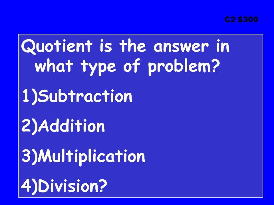 C2 $300 Quotient is the answer in what type of problem.