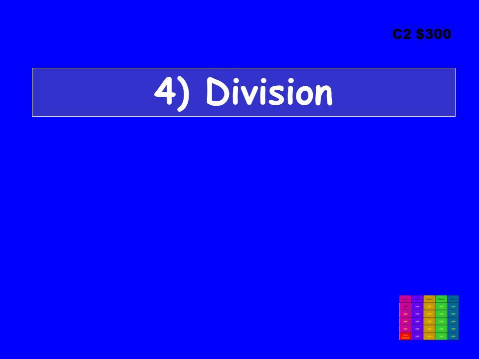 C2 $300 4) Division
