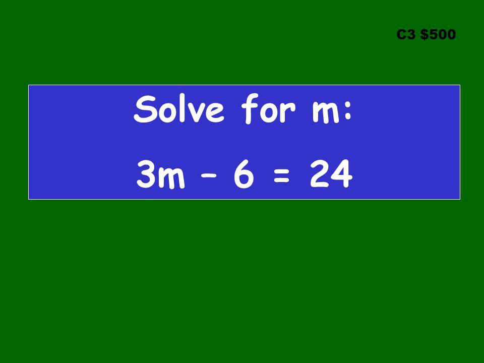 C3 $500 Solve for m: 3m – 6 = 24