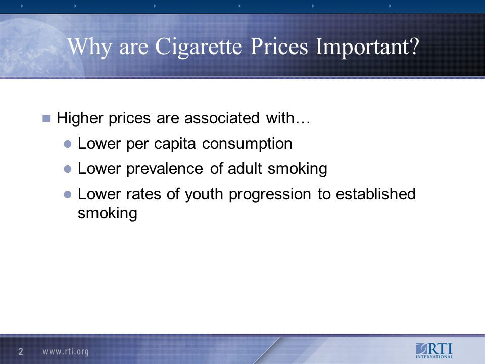 2 Why are Cigarette Prices Important? Higher prices are associated with… Lower per capita consumption Lower prevalence of adult smoking Lower rates of