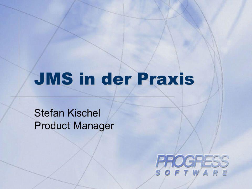 JMS in der Praxis Stefan Kischel Product Manager