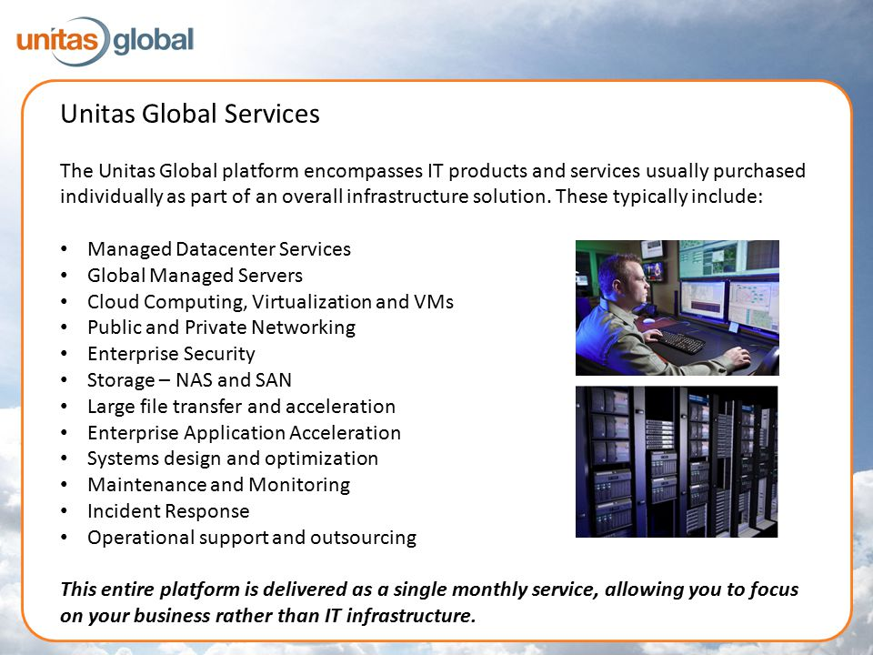 Unitas Global Services The Unitas Global platform encompasses IT products and services usually purchased individually as part of an overall infrastructure solution.
