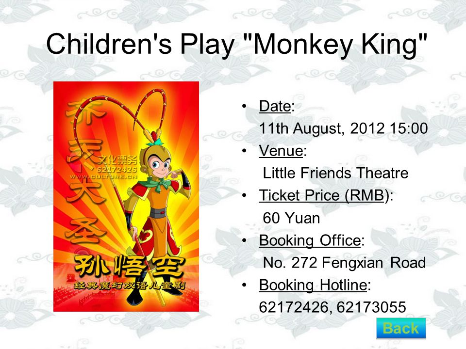 Children s Play Monkey King Date: 11th August, 2012 15:00 Venue: Little Friends Theatre Ticket Price (RMB): 60 Yuan Booking Office: No.