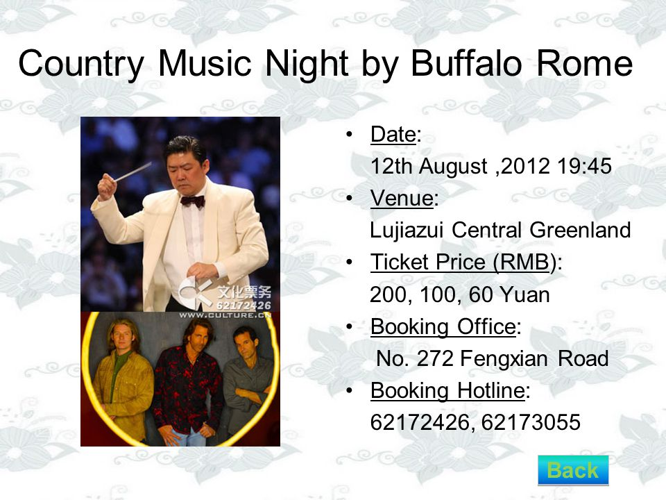 Country Music Night by Buffalo Rome Date: 12th August,2012 19:45 Venue: Lujiazui Central Greenland Ticket Price (RMB): 200, 100, 60 Yuan Booking Office: No.