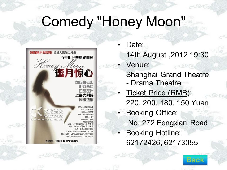 Comedy Honey Moon Date: 14th August,2012 19:30 Venue: Shanghai Grand Theatre - Drama Theatre Ticket Price (RMB): 220, 200, 180, 150 Yuan Booking Office: No.