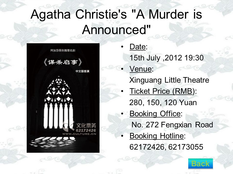 Agatha Christie s A Murder is Announced Date: 15th July,2012 19:30 Venue: Xinguang Little Theatre Ticket Price (RMB): 280, 150, 120 Yuan Booking Office: No.
