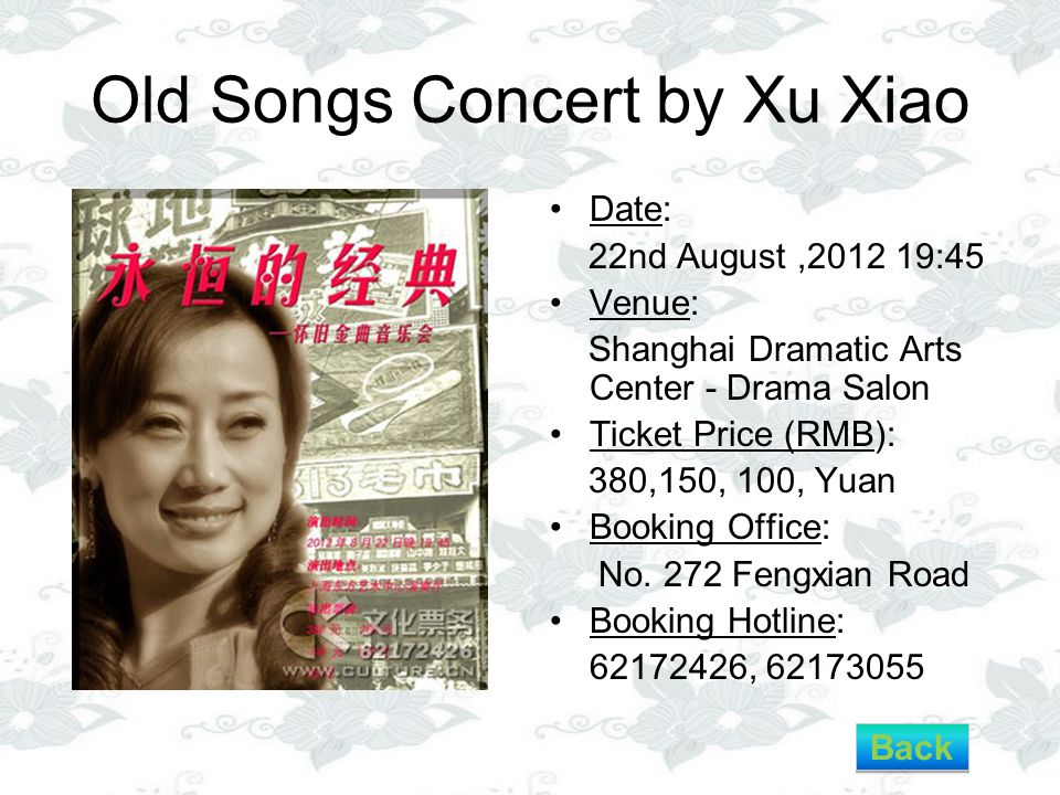 Old Songs Concert by Xu Xiao Date: 22nd August,2012 19:45 Venue: Shanghai Dramatic Arts Center - Drama Salon Ticket Price (RMB): 380,150, 100, Yuan Booking Office: No.